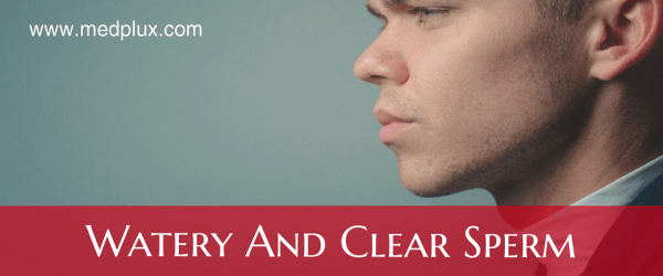 Watery Clear Semen Does Clear Sperm Cause Infertility