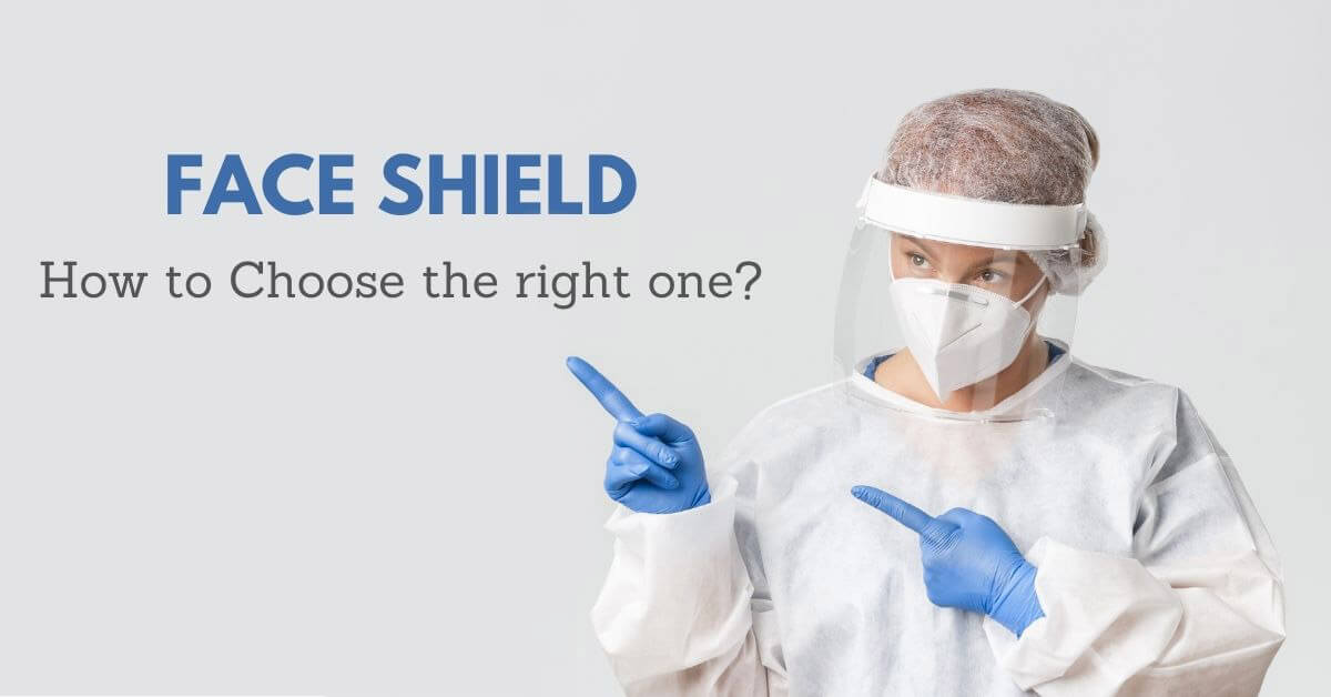How to choose the right face shield for you