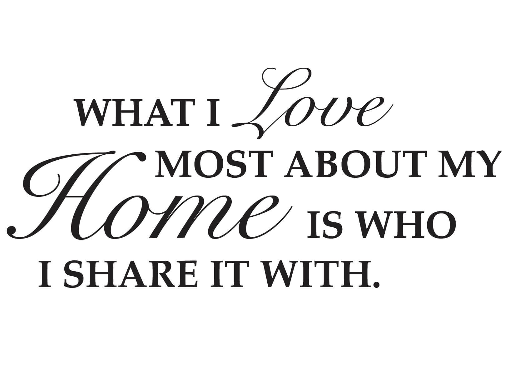 Muursticker What I love most about my home is who I share