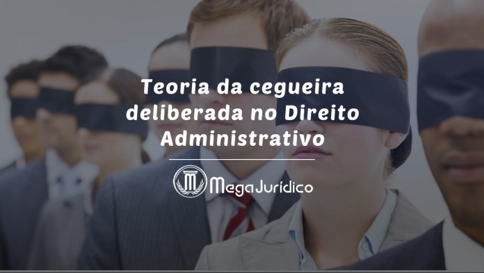 teoria da cegueira deliberada no direito administrativo