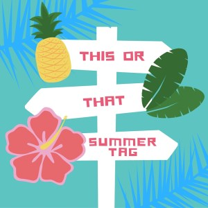 This Or That Summer Tag