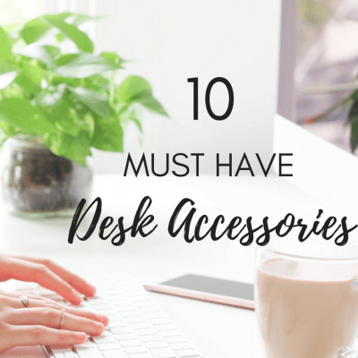 Ten Desk Accessories You NEED Right Now