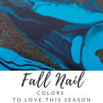 Fall Nail Colors to Love