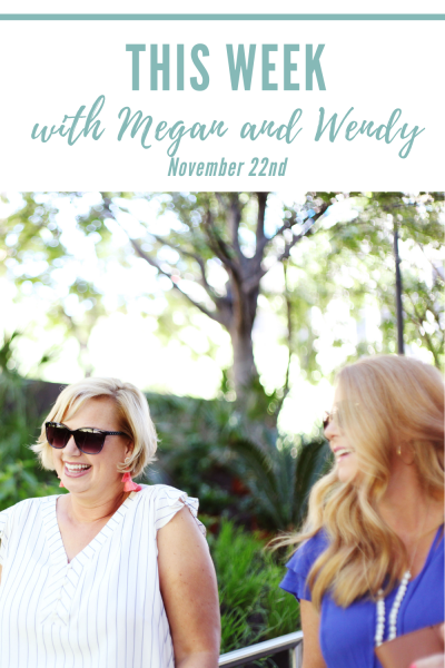 This Week With Megan and Wendy - Week of November 22nd
