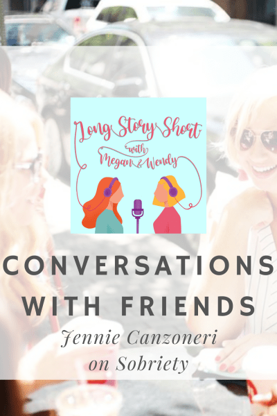 PODCAST EPISODE: Megan and Wendy welcome Jennie Canzoneri to talk about living sober. Conversation with Friends is a new feature where guests join hosts Megan and Wendy to talk about things only friends can discuss.