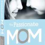 Book Review: The Passionate Mom: Dare to Parent in Today's World by Susan Merrill