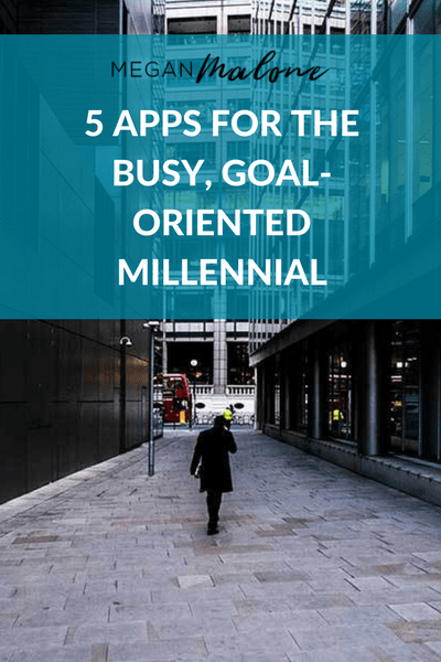 5 APPS FOR THE BUSY, GOAL-ORIENTED MILLENNIAL