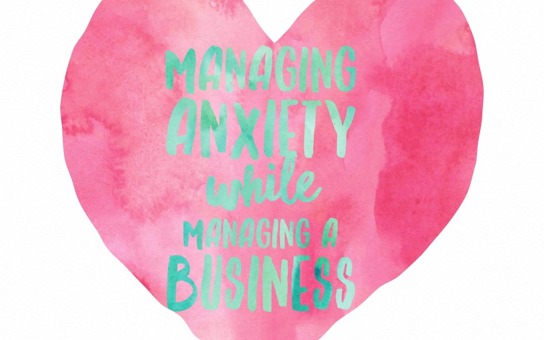 Managing Anxiety While Managing A Business