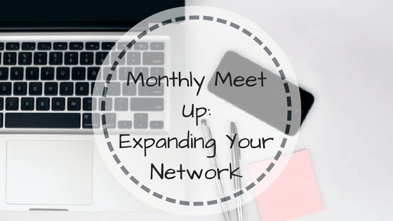 Top Tips From My Monthly Meet-up: Expanding Your Network