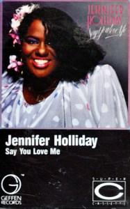 Jennifer Holliday Say You Love Me