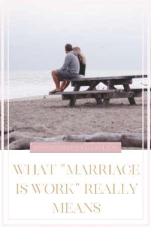 what marriage is work really means | meg Marie Wallace