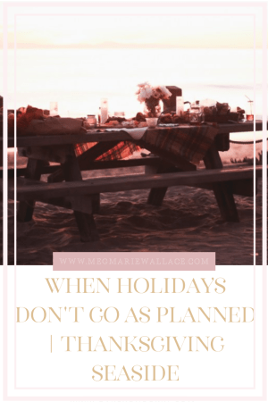 when holidays don't go as planned | thanksgiving: seaside