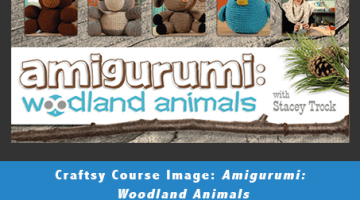 Craftsy.com Course Review: Amigurumi: Woodland Animals
