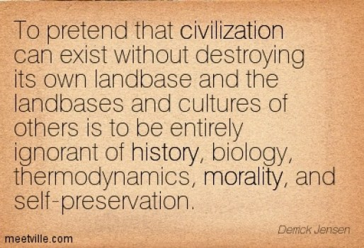Quotation-Derrick-Jensen-civilization-morality-history-Meetville-Quotes-55621