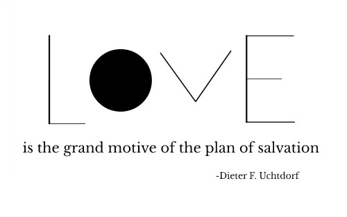 The Plan Of Salvation Spells Love Because He Loves Us