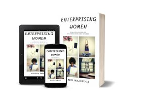 Enterprising Women: A Practical Guide to Starting Your First Business by Melina Druga
