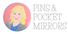 PINS AND POCKET MIRRORS