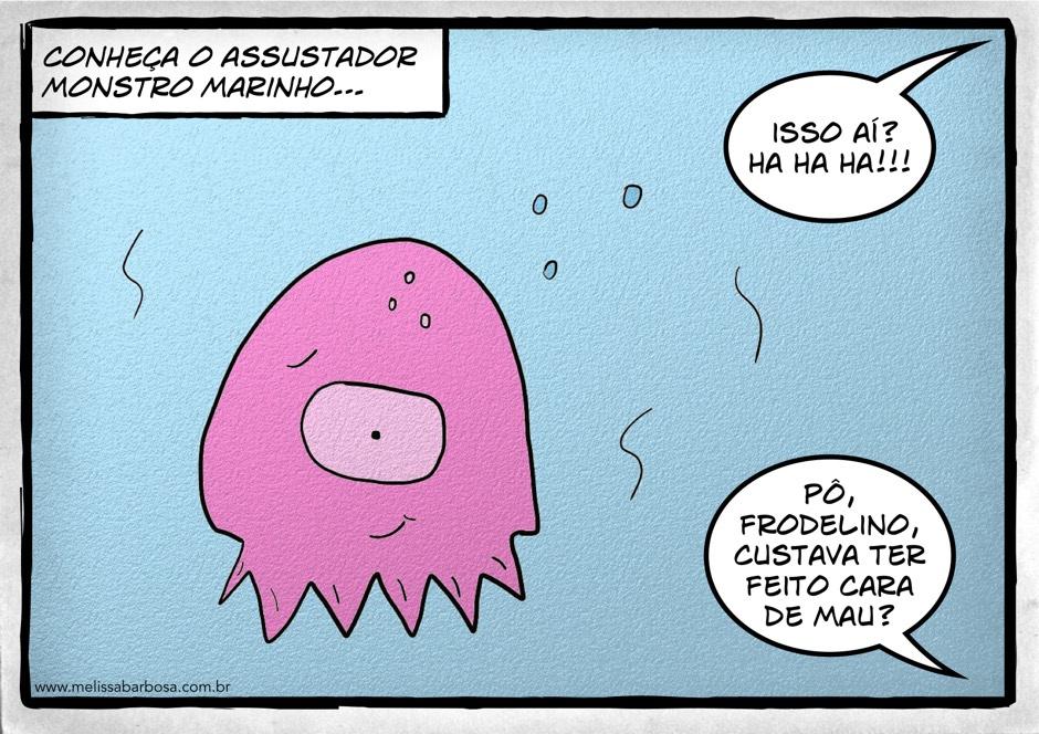 Conheça o assustador monstro marinho. Ha ha ha, isso aí? Pô, Frodelino, custava ter feito cara de mau?