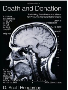 Death and Donation: Rethinking Brain Death as a Means of Procuring Transplantable Organs by Scott Henderson
