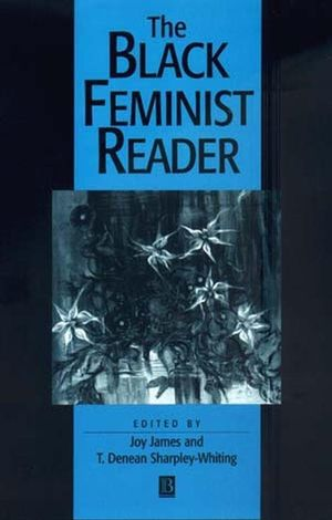 The Black Feminist Reader Edited by Joy James and T. Denean Sharpley-Whiting