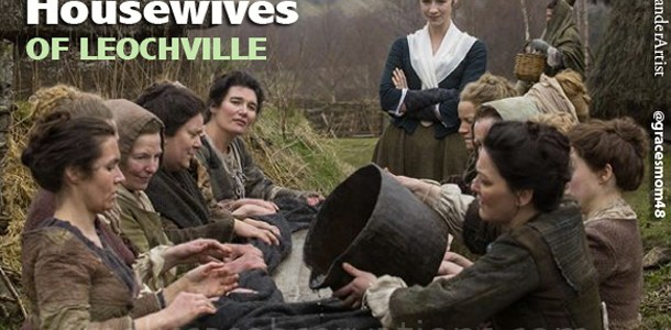 "The Major Effect of the Minor #Outlander Characters including The Real Housewives of Leochville or ""How'd They Do That?"""