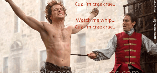 Too soon #Outlander peeps &  @SamHeughan and @TobiasMenzies??  Watch me Whip..Cuz I'm Crae Crae???