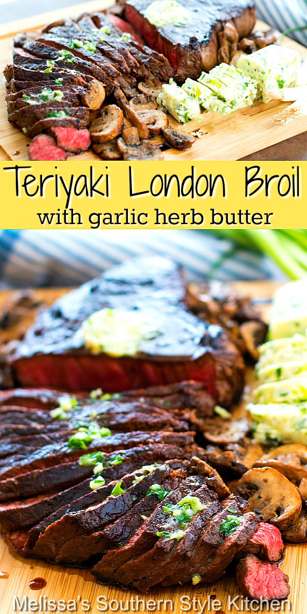 Tender marinated Teriyaki London Broil with Garlic Herb Butter #londonbroil #teriyakibeef #grillingrecipes #teriyakilondonbroil #teriyakimarinade #dinnerideas #garlicherbbutter #compoundbutterrecipes #garlicbutter #southernrecipes #southernfood