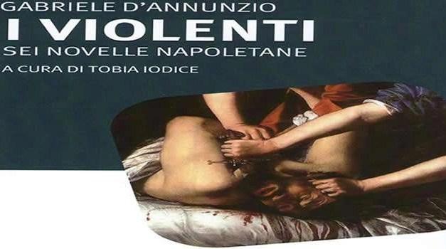 TOBIA IODICE E IL D'ANNUNZIO… VIOLENTO