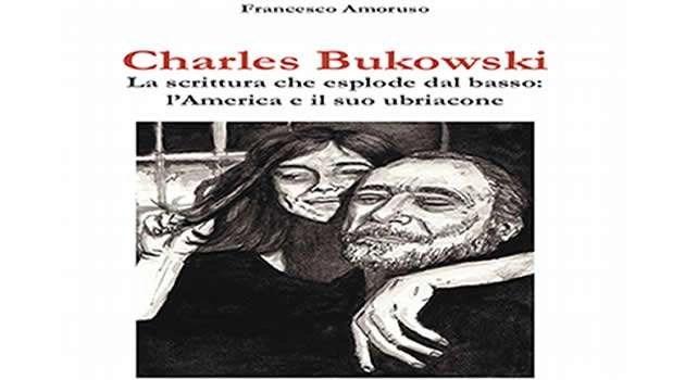 Charles Bukowski: La scrittura che esplode dal basso: l'America e il suo ubriacone