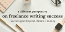 a different perspective on freelance writing success