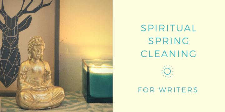 spiritual spring cleaning for writers