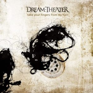 Dream Theater - Artwork di Take Your Fingers From My Hair