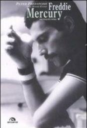 """Freddie Mercury, una biografia intima"""