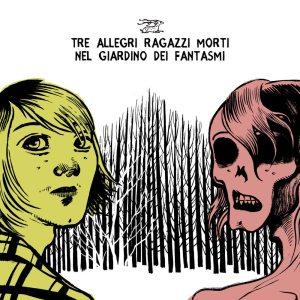 Tre Allegri Ragazzi Morti - Nel Giardino Dei Fantasmi - Artwork