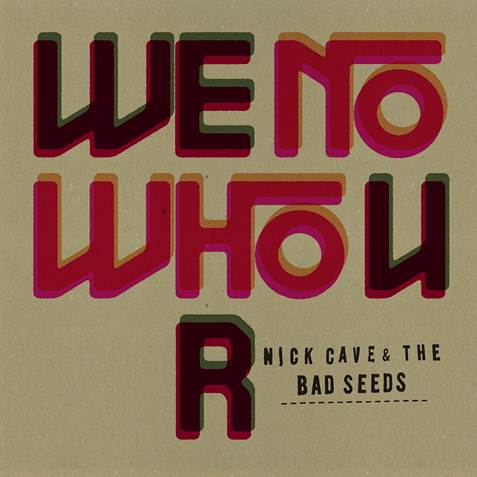 "Nick Cave and The Bad Seeds, online il nuovo singolo ""We No Who U R"""