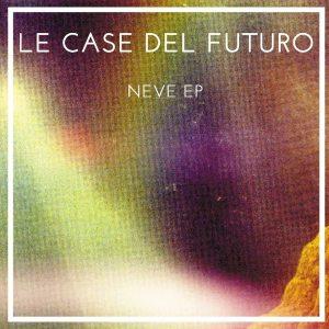 Le Case del Futuro - Neve EP - artwork