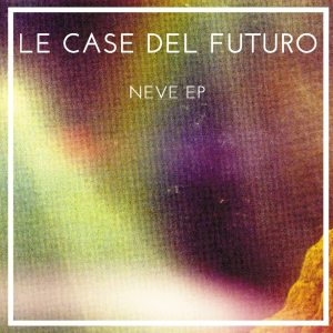 Le Case del Futuro - Neve EP - artwork