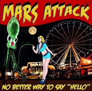 "Mars Attack - ""No Better Way To Say Hello"" - Artwork"