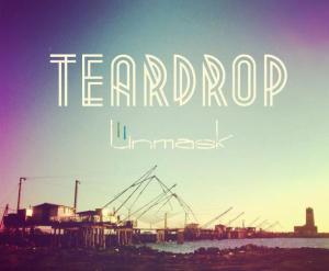Unmask - Teardrop