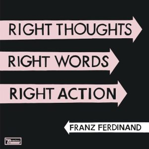 "Franz Ferdinand - ""Right thoughts right words right action"" - Cover"