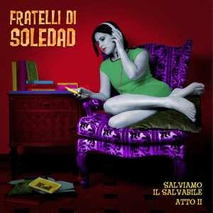 Fratelli-Di-Soledad-Salviamo-Il-Salvabile-atto-II