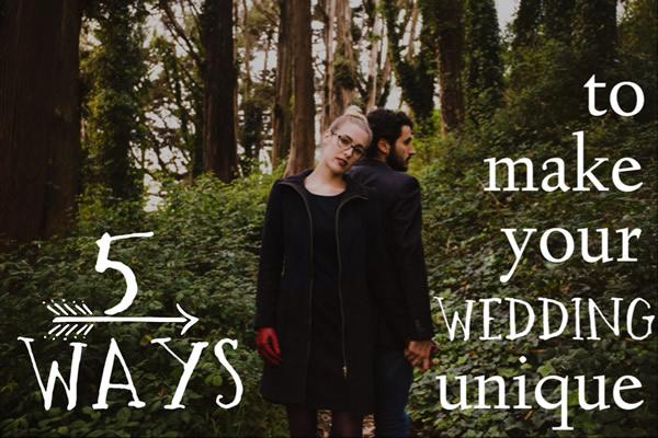 5 ways to make your wedding unique