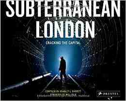Subterranean London Cracking Bradley Garrett