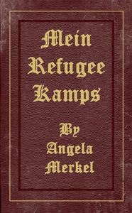 Mein Refugee Kamps by Angela Merkel