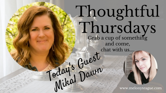 Mikal Dawn visits Melony Teague's Thoughtful Thursday Blog post