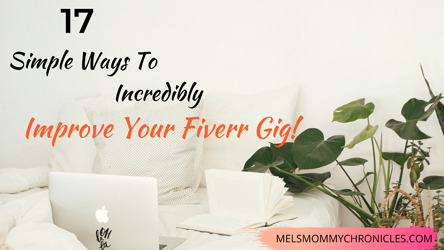 17 SIMPLE WAYS TO INCREDIBLY IMPROVE YOUR FIVERR GIG