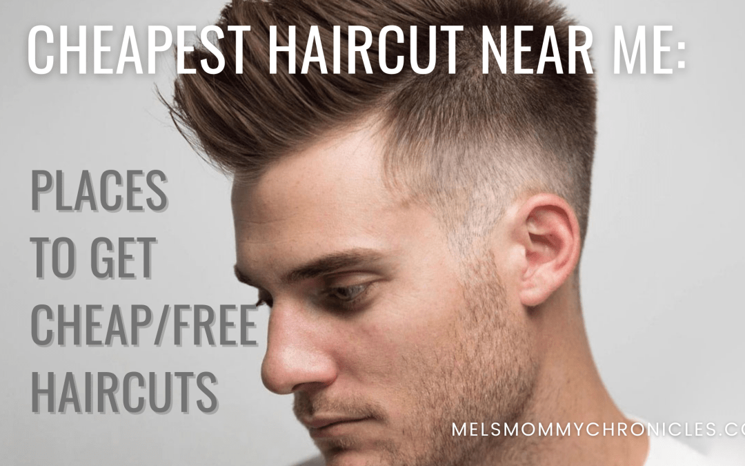 Cheapest Haircut Near Me: Places To Get Free And Cheap Haircuts