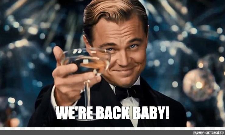 "Meme: ""WE'RE BACK BABY!"" - All Templates - Meme-arsenal.com"