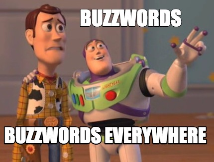 Image result for buzz words everywhere meme