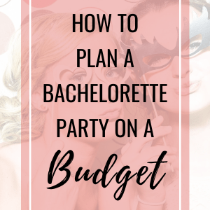 How to plan a bachelorette party on a budget